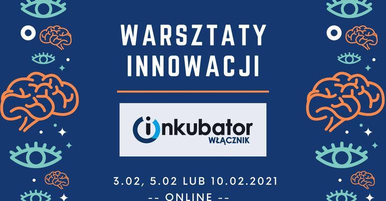 """Grafika dołączona do postu jest zaproszeniem na Warsztaty Innowacji. Przedstawia granatowe tło. Pośrodku widnieje napis """"Warsztaty Innowacji"""". Poniżej znajduje się oddzielony pomarańczową kreską logotyp """"Inkubator Włącznik"""", na którym pierwsza litera """"i"""" w słowie """"inkubator"""" przypomina okrągły przycisk włączania. Pod logotypem wypisano trzy daty: 3 lutego, 5 lutego, 10 lutego 2021 r. To terminy Warsztatów Innowacji. Po prawej oraz lewej stronie zaproszenia, w układzie pionowym, widoczne są szkice oczu, mózgu, małych kółek, kropek oraz gwiazdek. Plik JPG 50 KB"""