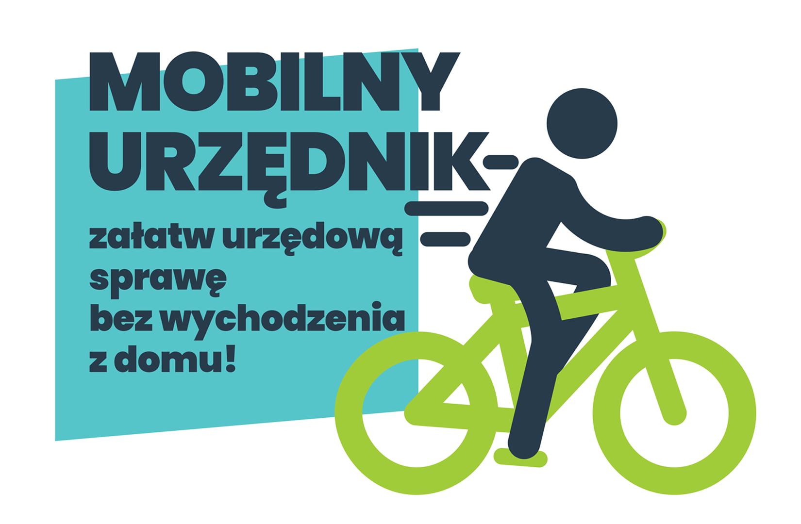 """Grafika przedstawia piktogram postaci jadącej na zielonym rowerze oraz napis: """"Mobilny Urzędnik - załatw urzędową sprawę bez wychodzenia z domu""""."""